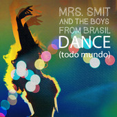 Mrs. Smit and the Boys from Brasil – Dance (Todo Mundo)